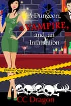 A Dungeon, a Vampire, and an Infatuation - Deanna Oscar Paranormal Mystery, #6 ebook by