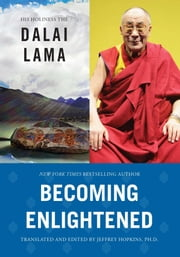 Becoming Enlightened ebook by His Holiness the Dalai Lama,Ph.D. Jeffrey Hopkins, Ph.D.,Ph.D. Jeffrey Hopkins, Ph.D.