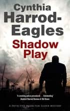 Shadow Play - A British police procedural ebook by Cynthia Harrod-Eagles