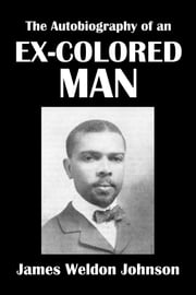 The Autobiography of an Ex-Colored Man by James Weldon Johnson ebook by James Weldon Johnson