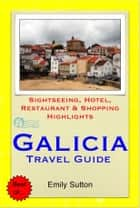 A Coruna, Vigo & the Shellfish Coast of Galicia, Spain Travel Guide - Sightseeing, Hotel, Restaurant & Shopping Highlights (Illustrated) ebook by Emily Sutton