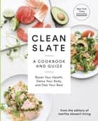 Clean Slate - A Cookbook and Guide: Reset Your Health, Detox Your Body, and Feel Your Best ebook by Editors of Martha Stewart Living