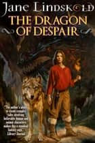 The Dragon of Despair ebook by Jane Lindskold