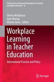 Workplace Learning in Teacher Education - International Practice and Policy ebook by Olwen McNamara,Jean Murray,Marion Jones