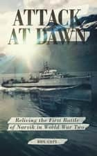Attack at Dawn - Reliving the Battle of Narvik in World War II ebook by Ron Cope