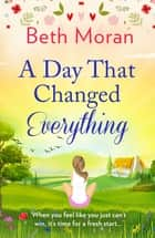 A Day That Changed Everything - The perfect uplifting read for 2021 ebook by Beth Moran