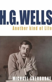 H.G. Wells: Another Kind of Life ebook by Michael Sherborne