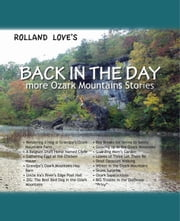 Back In The Day ... more Ozark Mountain Stories ebook by Rolland Love
