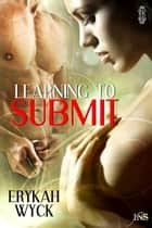 Learning to Submit ebook by Erykah Wyck