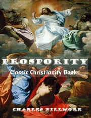 Prosperity: Classic Christianity Book ebook by Charles Fillmore