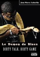Le démon du blues - Dirty talk, dirty game ebook by Jean-Pierre Labarthe
