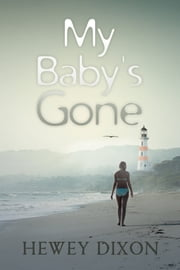 My Baby's Gone ebook by Hewey Dixon