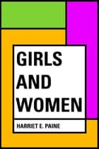 Girls and Women ebook by Harriet E. Paine