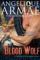 Blood Wolf (Shifters of Dundaire 6, The Prequel) ebook by Angelique Armae