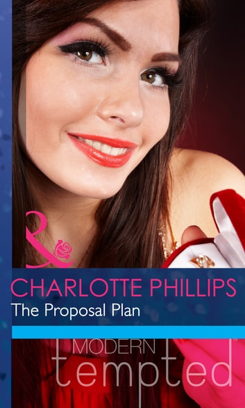 The Proposal Plan (Mills & Boon Modern Tempted) ebook by Charlotte Phillips