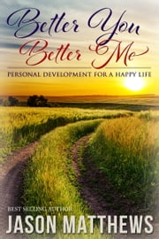 Better You, Better Me - Personal Development for a Happy Life ebook by Jason Matthews