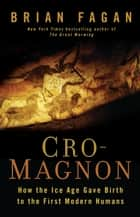 Cro-Magnon - How the Ice Age Gave Birth to the First Modern Humans ebook by