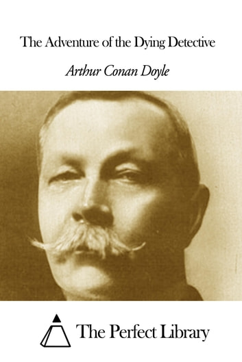 The Adventure of the Dying Detective 電子書 by Arthur Conan Doyle
