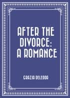 After the Divorce: A Romance ebook by Grazia Deledda