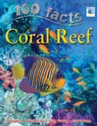 100 Facts Coral Reef ebook by Miles Kelly