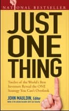 Just One Thing - Twelve of the World's Best Investors Reveal the One Strategy You Can't Overlook ebook by John Mauldin