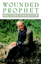 Wounded Prophet - A Portrait of Henri J.M. Nouwen ebook by Michael Ford