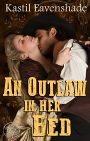 An Outlaw in Her Bed ebook by Kastil Eavenshade
