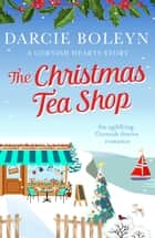The Christmas Tea Shop - An uplifting, Cornish festive romance ebook by