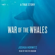 War of the Whales - A True Story audiobook by Joshua Horwitz