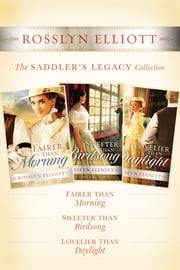The Saddler's Legacy Collection - Fairer than Morning, Sweeter than Birdsong, and Lovelier than Daylight ebook by Rosslyn Elliott