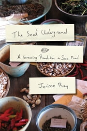 The Seed Underground - A Growing Revolution to Save Food ebook by Janisse Ray