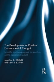 The Development of Russian Environmental Thought - Scientific and Geographical Perspectives on the Natural Environment ebook by Jonathan Oldfield,Denis J B Shaw