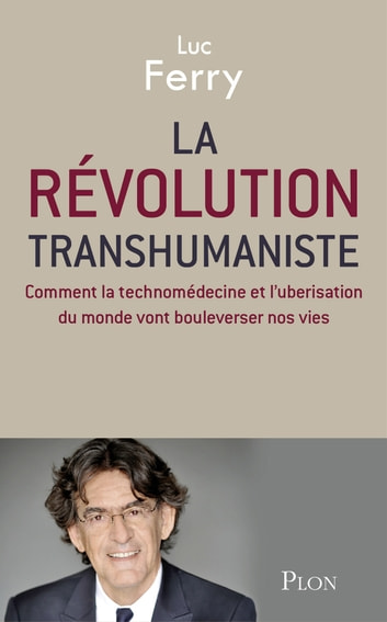 La révolution transhumaniste ebook by Luc FERRY