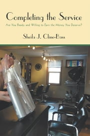 Completing the Service - Are You Ready and Willing to Earn the Money You Deserve? ebook by Sheila J. Cline-Bass