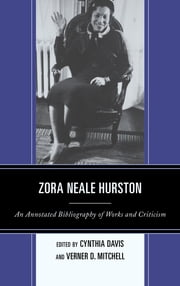 Zora Neale Hurston - An Annotated Bibliography of Works and Criticism ebook by Cynthia Davis,Verner D. Mitchell