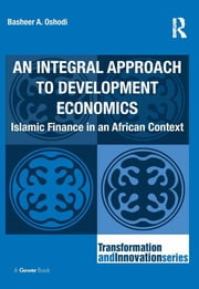 An Integral Approach to Development Economics - Islamic Finance in an African Context ebook by Basheer A. Oshodi