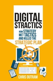 Digital Stractics - How Strategy Met Tactics and Killed the Strategic Plan ebook by Chris Outram