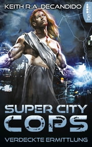 Super City Cops - Verdeckte Ermittlung ebook by André Taggeselle, Keith R.A. DeCandido