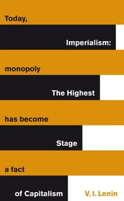 Imperialism: The Highest Stage of Capitalism - The Highest Stage of Capitalism ebook by Vladimir Lenin