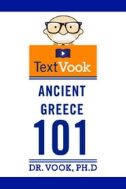 Ancient Greece 101: The TextVook ebook by Dr. Vook Ph.D