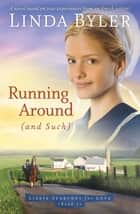 Running Around (and such) - A Novel Based On True Experiences From An Amish Writer! ebook by Linda Byler
