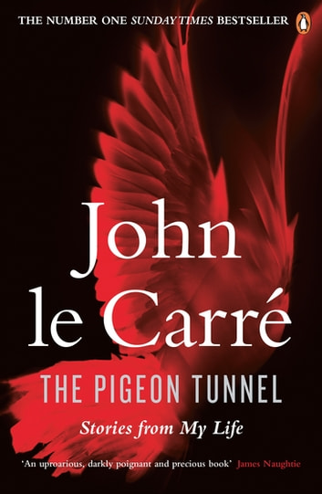 The Pigeon Tunnel - Stories from My Life ebook by John le Carré