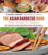 The Asian Barbecue Book - From Teriyaki to Tandoori ebook by Alex Skaria