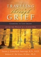 Traveling through Grief ebook by Susan J. R.N., Ed.D Zonnebelt-Smeenge,Robert C. De Vries