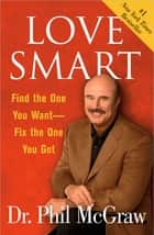 Love Smart - Find the One You Want--Fix the One You Got ebook by Dr. Phil McGraw