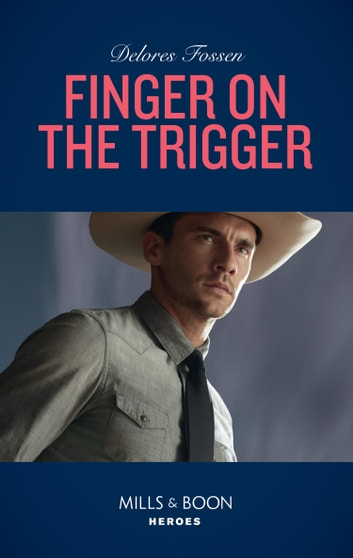 Finger On The Trigger (Mills & Boon Heroes) (The Lawmen of McCall Canyon, Book 2) ebook by Delores Fossen