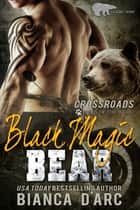 Black Magic Bear - Tales of the Were ebook by Bianca D'Arc