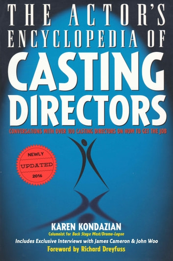 The Actor's Encyclopedia of Casting Directors - Conversations with Over 100 Casting Directors on How to Get the Job ebook by Karen Kondazian