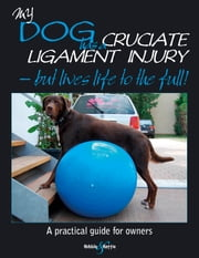 My dog has cruciate ligament injury but lives life to the full! - A practical guide for owners ebook by Kirsten Häusler,Barbara Friedrich