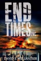 End Times Inc. - A Great & Continuous Malignity, #2 ebook by David S. Wellhauser